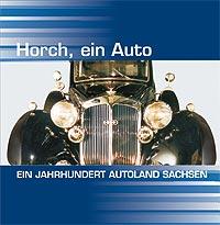 """Boch """"Horch, ein Auto – ein Jahrhundert Autoland Sachsen"""""""""""